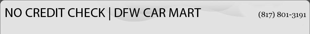 NO CREDIT CHECK | DFW CAR MART. (817) 801-3191