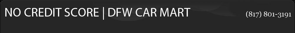NO CREDIT CHECK   DFW CAR MART. (817) 801-3191