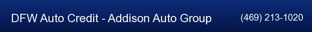 DFW Auto Credit - Addison Auto Group. (469) 213-1020