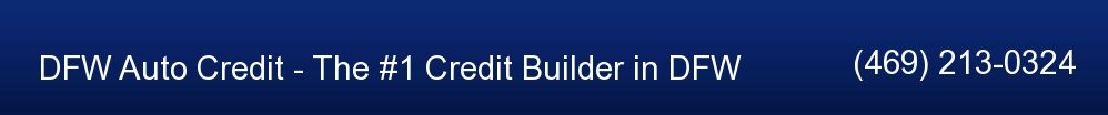 DFW Auto Credit - The #1 Credit Builder in DFW. (469) 213-0324