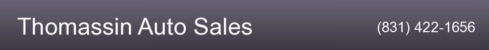 Thomassin Auto Sales. (831) 422-1656