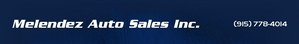 Melendez Auto Sales Inc.. (915) 778-4014