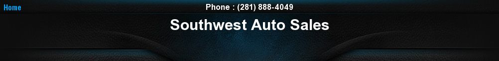Southwest Auto Sales. (281) 888-4049