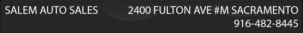 =SALEM AUTO SALES=2400 FULTON AVE#M SACRAMENTO 916-482-8445.