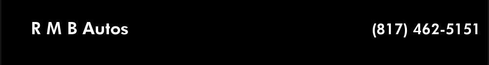 R M B Autos. (817) 462-5151