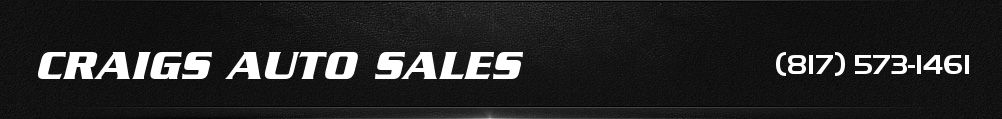 CRAIGS AUTO SALES. (817) 573-1461