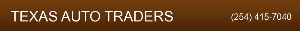 TEXAS AUTO TRADERS. (254) 415-7040