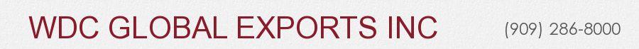 WDC GLOBAL EXPORTS INC. (909) 286-8000