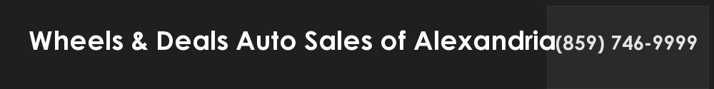 Wheels & Deals Auto Sales of Alexandria. (859) 746-9999