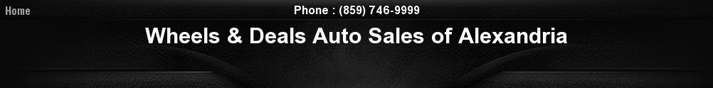 Wheels & Deals Auto Sales of Alexandria. (859) 746-9999
