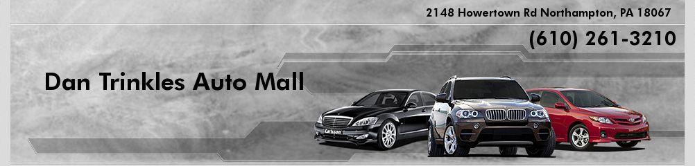 Dan Trinkles Auto Mall. (610) 261-3210