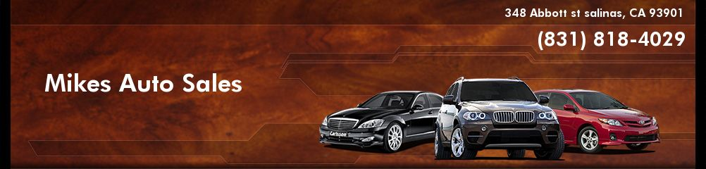 Mikes Auto Sales. (831) 818-4029