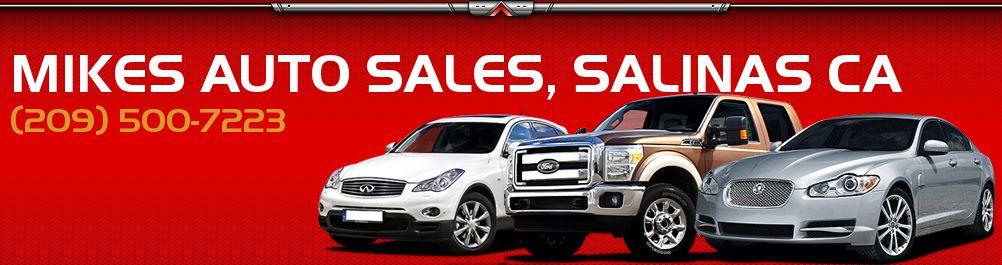 MIKES AUTO SALES, SALINAS CA. (209) 500-7223
