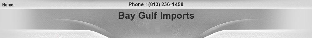 Bay Gulf Imports. (813) 236-1458