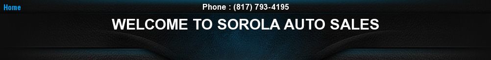 WELCOME TO SOROLA AUTO SALES. (817) 793-4195