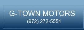 G-TOWN MOTORS. (972) 272-5551