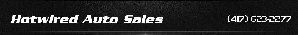 Hotwired Auto Sales. (417) 623-2277