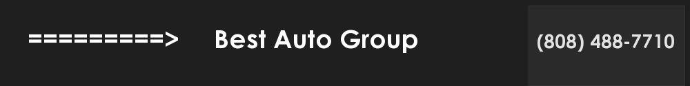 =========>     Best Auto Group. (808) 488-7710