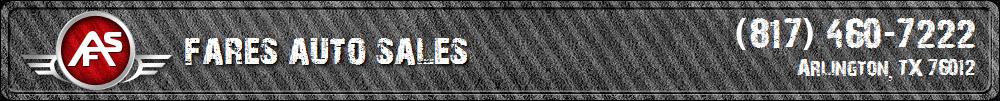 FARES AUTO SALES. (817) 460-7222