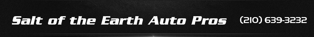 Salt of the Earth Auto Pros. (210) 888-0219