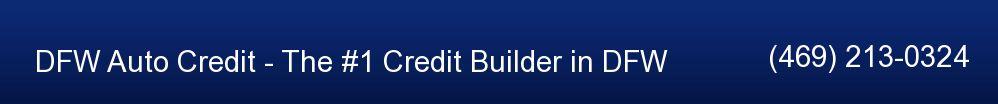 DFW Auto Credit - The #1 Credit Builder in DFW. 469-213-0324