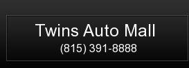 Twins Auto Mall. (815) 391-8888