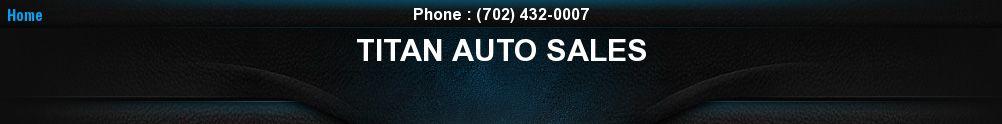TITAN AUTO SALES. (702) 432-0007