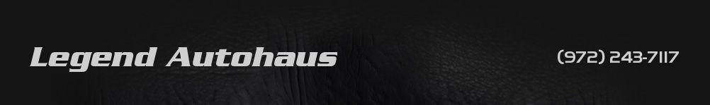 Legend Autohaus. (972) 243-7117