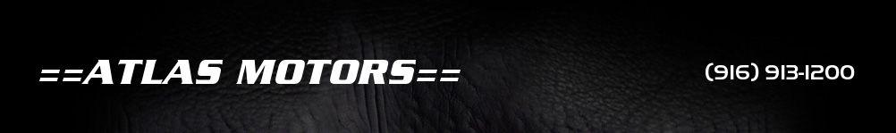 ==ATLAS MOTORS==. (916) 913-1200