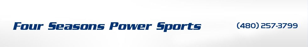 Four Seasons Power Sports. (480) 257-3799