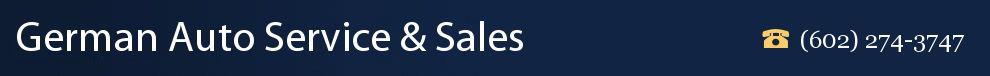 German Auto Service & Sales. (602) 274-3747