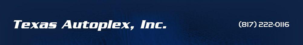 Texas Autoplex, Inc.. (817) 222-0116