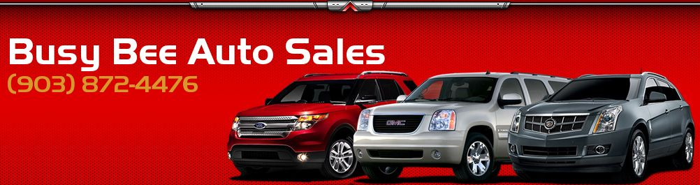 Busy Bee Auto Sales. (903) 872-4476