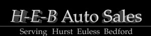 HEB Auto Sales inc. serving Hurst, Euless, Bedford & local