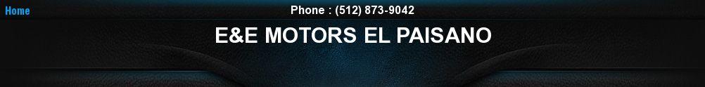 E&E MOTORS EL PAISANO. (512) 873-9042