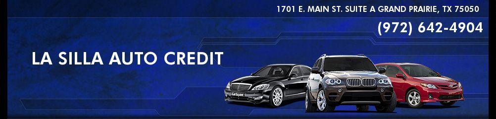 LA SILLA AUTO CREDIT. 972-642-4904