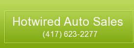 Hotwired Auto Sales. (417) 623-2277