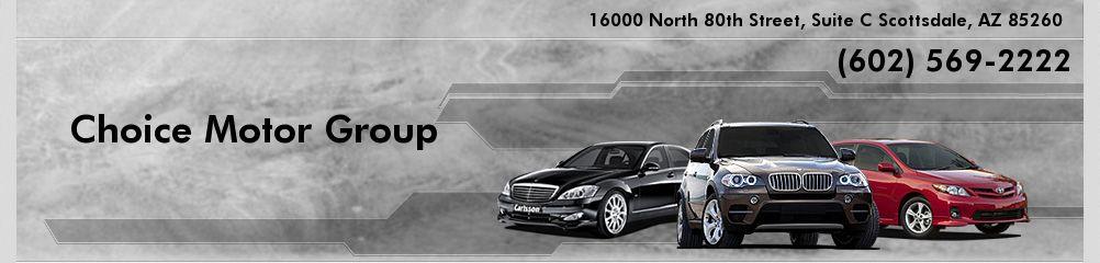 Choice Motor Group. 602-569-2222